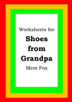 Worksheets for SHOES FROM GRANDPA - Mem Fox - Picture Book