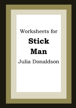 Worksheets for STICK MAN - Julia Donaldson - Picture Book