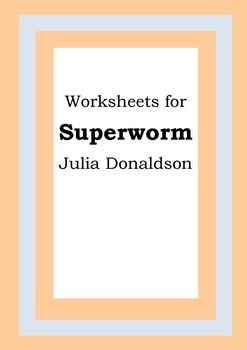 Worksheets for SUPERWORM - Julia Donaldson - Picture Book