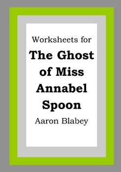 Worksheets for THE GHOST OF MISS ANNABEL SPOON - Aaron Bla