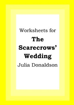 Worksheets for THE SCARECROWS' WEDDING - Julia Donaldson -