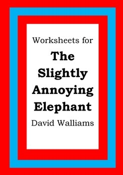 Worksheets for THE SLIGHTLY ANNOYING ELEPHANT - David Wall