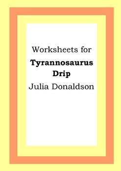 Worksheets for TYRANNOSAURUS DRIP - Julia Donaldson - Pict