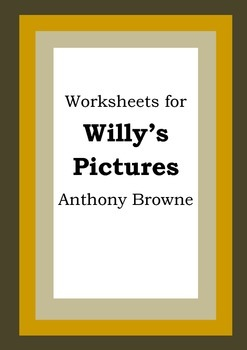 Worksheets for WILLY'S PICTURES - Anthony Browne - Picture