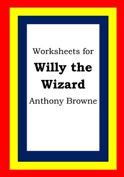 Worksheets for WILLY THE WIZARD - Anthony Browne - Picture