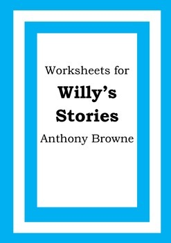 Worksheets for WILLY'S STORIES - Anthony Browne - Picture