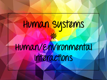 World Geography: Human Systems & Human/Environmental Interactions