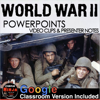 World War II  PowerPoint with Video Clips + Presenter Notes (WW2)