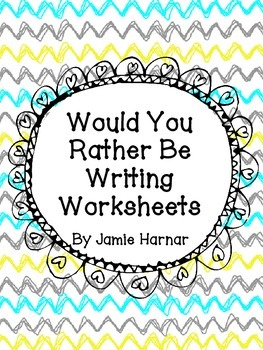Would You Rather Be Writing Worksheets
