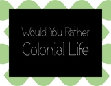 Would You Rather- Colonial Life Class Activity