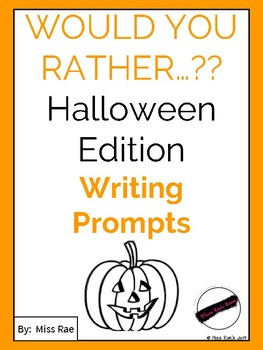 Would you rather...???  Halloween Writing Prompts
