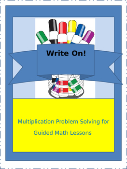Write On!  Multiplication Problem Solving for Guided Math Lessons