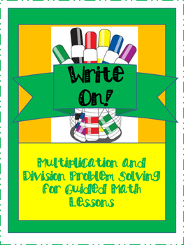 Write On!  Multiplication and Divsion Problem Solving