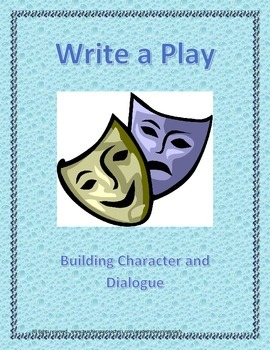 Write a Play: Building Character and Dialogue - Be a Playw