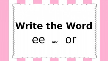 Write the Word PPT  Unit 3 Phonics International SRF  ee, or