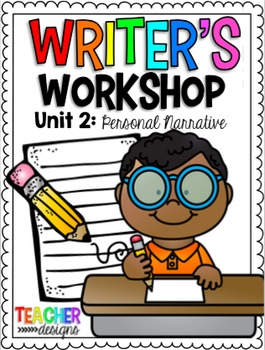 Writers Workshop Unit 2: Personal Narratives/Small Moments