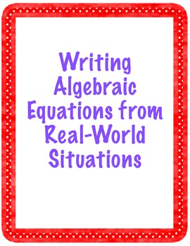 Writing Algebraic Equations from Real-World Situations in