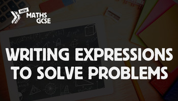 Writing Expressions to Solve Problems - Complete Lesson