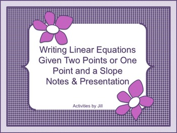 Writing Linear Equations Notes and Presentation (Point & S