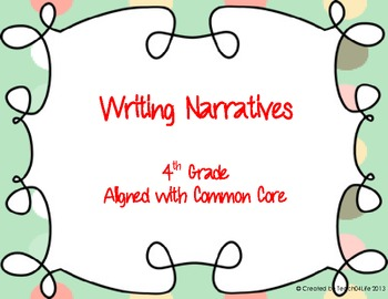 Writing Narratives- 4th grade aligned with common core