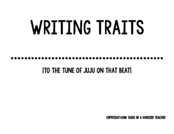 Writing Traits Song (to the tune of Juju on that Beat)