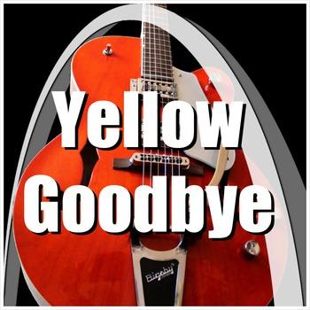 Goodbye Song - Yellow Goodbye