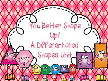You Better Shape Up! A Differentiated Shapes Unit (CCSS)