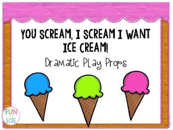 You Scream, I Scream I Want Ice Cream Dramatic Play Props