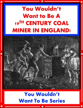 You Wouldn't Want Be a 19th Century Coal Miner in England!