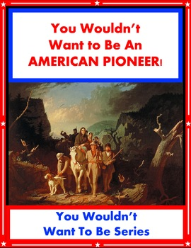 You Wouldn't Want to Be an American Pioneer! Reading Infor