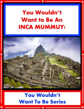 You Wouldn't Want to Be an Inca Mummy! Reading For Informa