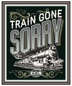 Train gone sorry. An ASL idiom poster, vintage style.