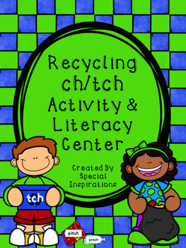 ch or tch? Recycling Themed Activity/Literacy Center Orton