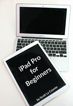iPad Pro for Beginners: The Unofficial Guide to Using the