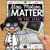 iPad States of Matter STEM / STEAM stop-motion video project