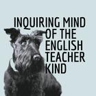 Inquiring Mind of the English Teacher Kind