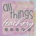 All Things Teachery
