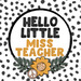Hello Little Miss Teacher