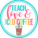 Teach Love and Iced Coffee